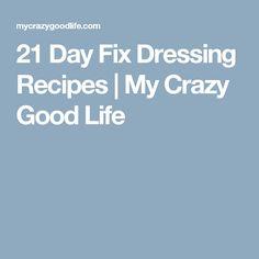 21 Day Fix Dressing Recipes | My Crazy Good Life