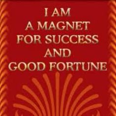 I am a magnet for Success and Good Fortune ...Wayne Dyer