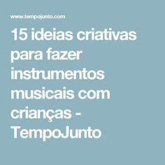 15 ideias criativas para fazer instrumentos musicais com crianças - TempoJunto