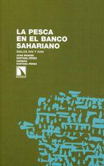 La pesca en el Banco Sahariano: siglos XVII y XVIII / Juan Manuel Santana Pérez, Germán Santana Pérez. http://absysnetweb.bbtk.ull.es/cgi-bin/abnetopac01?TITN=501814
