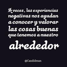 A veces las experiencias negativas nos ayudan a conocer y valorar las cosas buenas que tenemos a nuestro alrededor.  @Candidman     #Frases Candidman Experiencia Reflexión @candidman