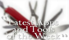 Latest Apps and Tools of the Week [7th September-13th September]