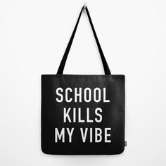 School Kills My Vibe Tote Bag ❤ liked on Polyvore featuring bags, handbags, tote bags, white handbags, tote purses, white purse, tote handbags and handbags totes