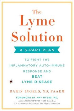 The Lyme Solution: A Plan to Fight the Inflammatory Auto-Immune Response and Beat Lyme Disease by [Ingels, Darin] Coconut Benefits, Calendula Benefits, Lemon Benefits, Naturopathic Physician, Stomach Ulcers, Cervical Cancer, Lyme Disease, Trap, Natural Cures