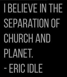 Eric Idle - http://dailyatheistquote.com/atheist-quotes/2015/01/31/eric-idle/
