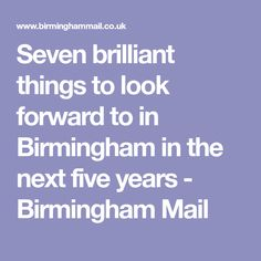 Seven brilliant things to look forward to in Birmingham in the next five years - Birmingham Mail Looking Forward, The Next, Birmingham, That Look, Fun, Funny