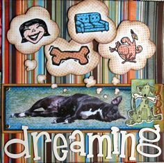What my dog dreams of - Scrapbook.com..I totally need to do a page like this!!!