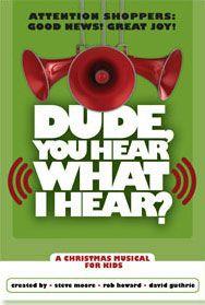 christmas musical dude you hear what i hear - Childrens Christmas Musicals For Church
