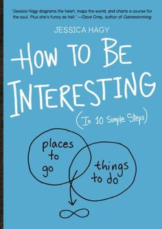 for anyone who got passed the to-be-or-not-to-be-issue ;-) How to Be Interesting: (In 10 Simple Steps)