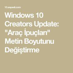 """Windows 10 Creators Update: """"Araç İpuçları"""" Metin Boyutunu Değiştirme"""