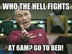 When I arrive at 0600 and people are still domesticating. Omg haha domesticating! I'm using that when I go back in lol