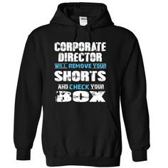 CORPORATE DIRECTOR will remove your shorts and check your box T Shirts, Hoodies. Check price ==► https://www.sunfrog.com/Funny/CORPORATE-DIRECTOR-will-remove-your-shorts-and-check-your-box-4067-Black-17618004-Hoodie.html?41382