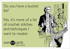 ....bucket list. Nah..crochet stitches to master!     Crochet, Knitting and Fiber Humor