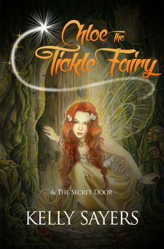 CHLOE - The Tickle Fairy & The Secret Door. Children's Books by Kelly Sayers Self Publishing, Life Purpose, Children's Books, Awakening, The Secret, Chloe, Ebooks, Fairy, Passion