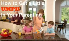 How to Get a Little UMPH in your parenting...  parentingthetruth.com