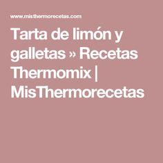 Tarta de limón y galletas » Recetas Thermomix | MisThermorecetas