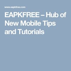 EAPKFREE � Hub of New Mobile Tips and Tutorials