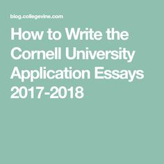 how to write the brown university essays college  how to write the cornell university application essays 2017 2018