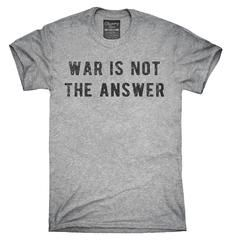 War Is Not The Answer T-Shirt, Hoodie, Tank Top
