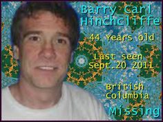 Barry Carl Hinchcliffe 44 years old.Last seen September 20th 2011 In British Columbia Canada