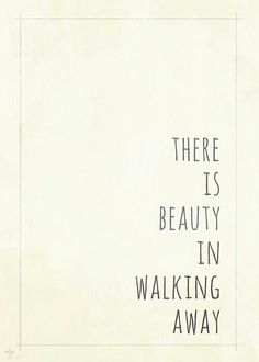 I'm walking away...