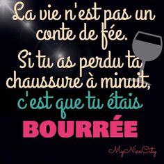 La vie n'est pas un conte de #fée. Si tu as perdu ta #chaussure c'est que tu étais #bourrée. #humour #citation #quote #français #mynicecity