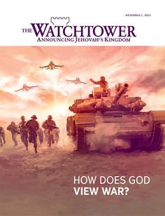 "The Watchtower, November 1, 2015 ""How Does God View War"" (Cover Image), Jehovah's Witnesses. www.JW.org Charles Taze Russell, Bethel, Christian, The Bible, New World Translation of the Holy Scriptures, Jesus Christ, Heavenly Father and Jehovah, Creator of All Things, Son of God,"