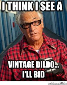 Barry Weiss - i think i see a vintage dildo ill bid. Storage wars, best TV show ahahaha