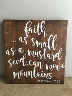 Faith as small as a mustard seed can move mountains. Matthew 17:20 Enjoy this cute little rustic sign in your home. Makes for a great shelf sitter or you can hang on your wall, the perfect addition to your rustic home decor.  Also suitable for your special event. Display at your wedding for a beautiful rustic touch. Sign measures approximately 12x11. Expertly hand cut and sanded to perfection. Made from high grade pine wood and stained with General Finishes Antique Walnut Gel Stain. The…