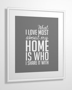 Quote print What I Love Most About My Home Is Who I Share It With 11x14 CUSTOM COLORS.