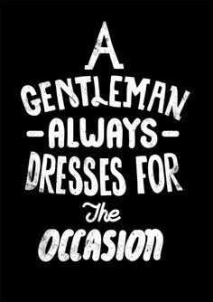 A gentleman dresses for every occasion