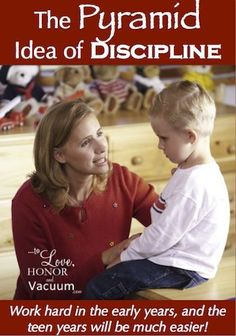 The Importance of Disciplining Toddlers: The Pyramid Idea. Because parenting is hard work, and you either put in the work in the early years, when it's easy, or the teen years, when it's hard!