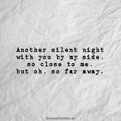 another silent night with you by my side so close to me but oh
