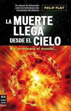 ASÍ TERMINARÁ EL MUNDO... | Un libro sobre los fenómenos más fascinantes del universo que podrían destruir la tierra