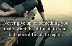 It's difficult to wait,  but more difficult to regret.