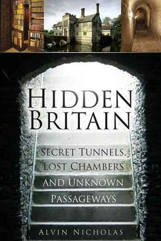 Hidden Britain: Secret Tunnels, Lost Chambers and Unknown Passageways