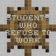 Students who refuse to work