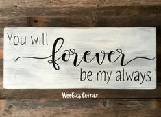 You will forever be my always, Bedroom wall decor, Wood signs, French Country decor, Rustic Bedroom wall decor, Bedroom signs, 23 x 10