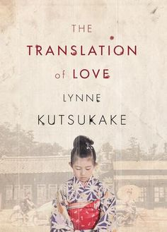 {Want to read} The Translation of Love by Lynne Kutsukake. A book published this year. {Published: April 5, 2016}
