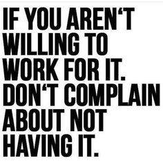 If your not willing to work for it...