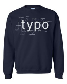 Typography Crew Neck Sweat Shirt Helvetica Font Sans  I would've passed so many more quizzes if I'd had this 5 years ago.