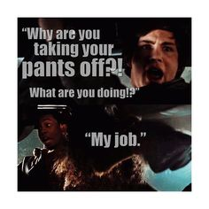 """""""Why are you taking your pants off?! What are you doing?!"""" """"My job."""""""
