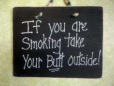 Smoking Sign, If you are smoking in here take your butt outside! by kpdreams