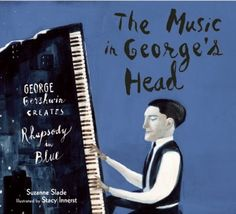 "Primary, Intermediate. The Music In George's Head George Gershwin Creates Rhapsody In Blue by Suzanne Slade (JB).  You can't share this one without playing ""Rhapsody in Blue"" for your listeners.  While I'm not blown away by the illustrations, the story is full of city sounds and music vocabulary. Share it with music students or a school-age storytime about jazz.  9.26.2016"