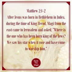 """After Jesus was born in Bethlehem in Judea, during the time of King Herod, Magi from the east came to Jerusalem and asked, Where is the one who has been born king of the Jews? We saw his star when it rose and have come to worship him."" —Matthew 2:1-2"