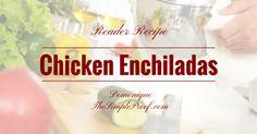 Reader Recipe: The Simple Proof's Chicken Enchiladas #Simple #ChickenEnchilada #Recipe #TheSimpleProof #ReaderRecipe #healthyliving #familydinner #healthy #familymealtime #simplerecipe #usingourwords