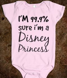 """I'm 99.9% sure I'm a Disney Princess""- so cute! Would be simple to do with my Silhouette machine adn some heat transfer!"