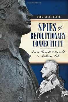 Spies of Revolutionary Connecticut: From Benedict Arnold to Nathan Hale by Mark Allen Baker,http://www.amazon.com/dp/1626194076/ref=cm_sw_r_pi_dp_yB2ptb1TGVGP5ZQW