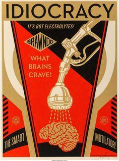 Idiocracy D: Mike Judge. Poster by Shepard Fairey. Idiocracy Movie, Art Obey, Shepard Fairey Art, Shepard Fairy, Propaganda Art, Political Art, Art Moderne, Art Graphique, Street Artists