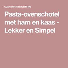 Pasta-ovenschotel met ham en kaas - Lekker en Simpel